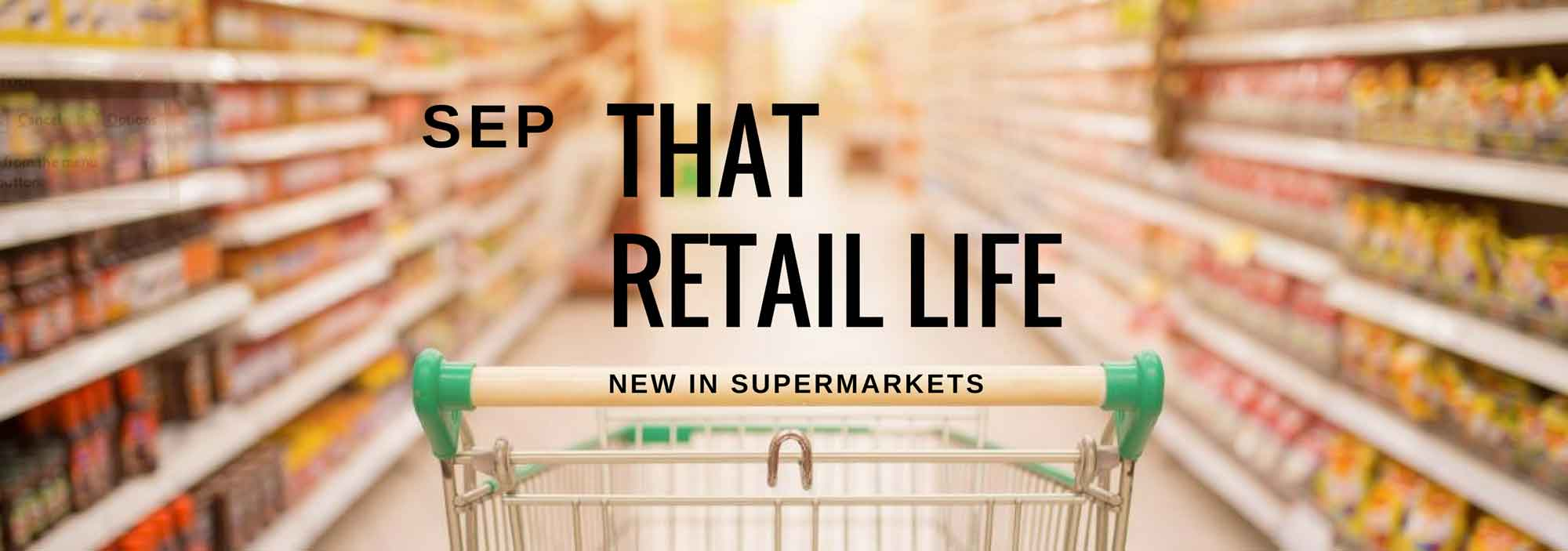 That Retail Life – New on Supermarket Shelves this Month