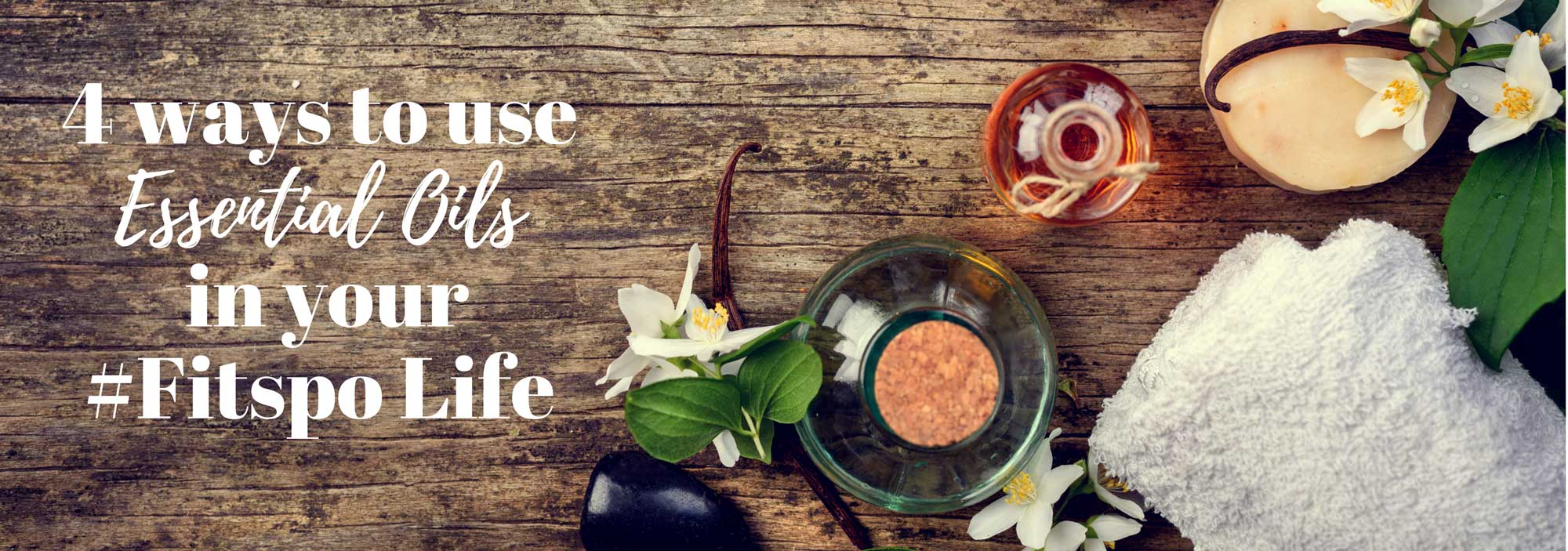 4 Ways to Use Essential Oils in your #Fitspo Life